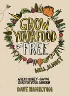 Grow Your Food for Free (Well, Almost) ebook by Dave Hamilton