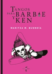 Tangos para Barbie y Ken ebook by Maritza M. Buendía