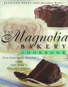 The Magnolia Bakery Cookbook ebook by Jennifer Appel,Allysa Torey