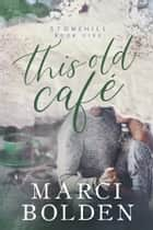 This Old Cafe ebook by Marci Bolden