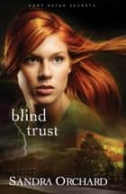 Blind Trust (Port Aster Secrets Book #2) ebook by Sandra Orchard