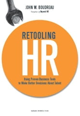 Retooling HR - Using Proven Business Tools to Make Better Decisions About Talent ebook by John W. Boudreau