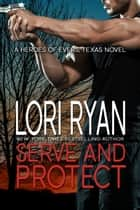 Serve and Protect - a small town romantic suspense novel ebook by Lori Ryan