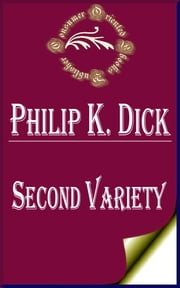 Second Variety (Illustrated) ebook by Philip K. Dick