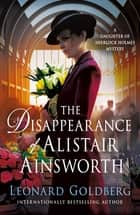 The Disappearance of Alistair Ainsworth - A Daughter of Sherlock Holmes Mystery ebook by Leonard Goldberg