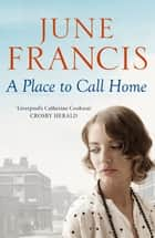 A Place to Call Home - The heartwarming family saga ebook by June Francis