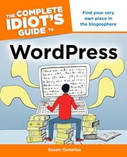 The Complete Idiot's Guide to WordPress ebook by Susan Gunelius