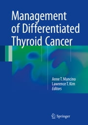 Management of Differentiated Thyroid Cancer ebook by Anne T. Mancino, Lawrence T. Kim