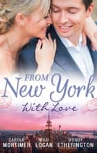 From New York With Love - 3 Book Box Set ebook by Carole Mortimer, Wendy Etherington, Nikki Logan