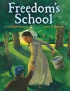 Freedom's School ebook by Lesa Cline-Ransome, James E. Ransome