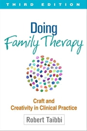 Doing Family Therapy, Third Edition - Craft and Creativity in Clinical Practice ebook by Robert Taibbi, LCSW