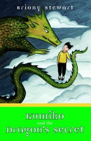 Kumiko and the Dragon's Secret ebook by Briony Stewart
