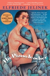 The Piano Teacher - A Novel ebook by Elfriede Jelinek