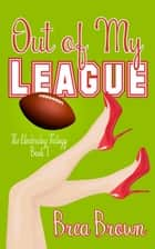 Out of My League ebook by Brea Brown