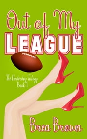 Out of My League - The Underdog Trilogy, #1 ebook by Brea Brown