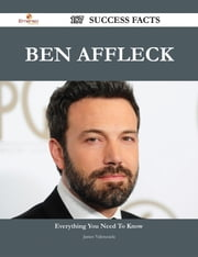 Ben Affleck 187 Success Facts - Everything you need to know about Ben Affleck ebook by James Valenzuela