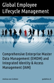 Global Employee Lifecycle Management - Comprehensive Enterprise Master Data Management (EMDM) and Integrated IAM ebook by Andreas von Grebmer