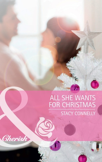 All She Wants for Christmas (Mills & Boon Cherish) ebook by Stacy Connelly