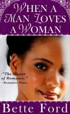 When A Man Loves A Woman ebook by Bette Ford