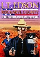 Rockabye County 3: The Sheriff of Rockabye County ebook by J.T. Edson