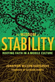 The Wisdom of Stability: Rooting Faith in a Mobile Culture - Rooting Faith in a Mobile Culture ebook by Jonathan Wilson-Hartgrove