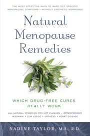 Natural Menopause Remedies - Which Drug-Free Cures Really Work ebook by Nadine Taylor
