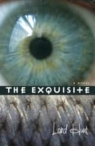 The Exquisite - A Novel eBook by Laird Hunt