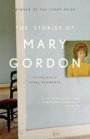 The Stories of Mary Gordon ebook by Mary Gordon