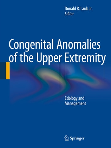 Congenital Anomalies of the Upper Extremity - Etiology and Management ebook by