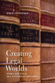Creating Legal Worlds - Story and Style in a Culture of Argument ebook by Greig Henderson