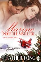 Marine Under the Mistletoe ebook by Heather Long
