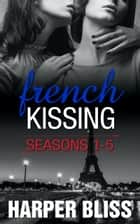 French Kissing Series Box Set: Seasons 1-5 ebook by Harper Bliss