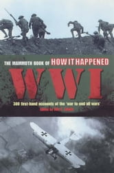 The Mammoth Book of How it Happened: World War I ebook by Jon E. Lewis