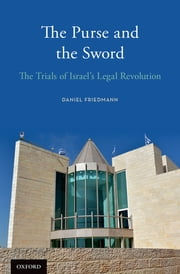 The Purse and the Sword - The Trials of Israel's Legal Revolution ebook by Daniel Friedmann,Haim Watzman