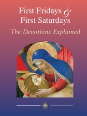 First Fridays & First Saturdays: Sacred Heart of Jesus and Immaculate Heart of Mary - Devotions Explained - The Devotions Explained ebook by Catholic Truth Society