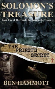 Solomon's Treasure - Book 2: The Priest's Secret - The Tomb, the Temple, the Treasure, #2 ebook by Ben Hammott