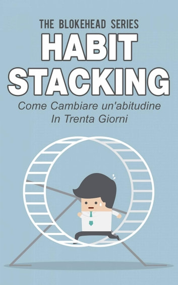 Habit Stacking - Come cambiare un'abitudine in trenta giorni ebook by The Blokehead
