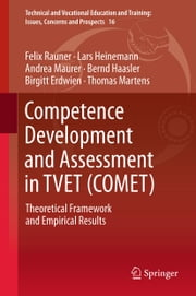 Competence Development and Assessment in TVET (COMET) - Theoretical Framework and Empirical Results ebook by Felix Rauner,Lars Heinemann,Andrea Maurer,Bernd Haasler