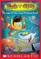 Jack Gets a Clue #4: The Case of the Loose-Toothed Shark ebook by Nancy Krulik, Gary Lacoste