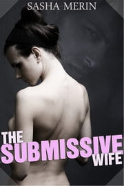 The Submissive Wife ebook by Sasha Merin