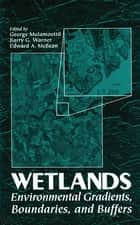 Wetlands - Environmental Gradients, Boundaries, and Buffers ebook by George Mulamoottil
