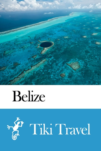 Belize Travel Guide - Tiki Travel ebook by Tiki Travel