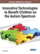 Innovative Technologies to Benefit Children on the Autism Spectrum ebook by Nava R. Silton