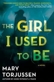 The Girl I Used to Be ebook by Mary Torjussen