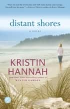 Distant Shores - A Novel eBook by Kristin Hannah