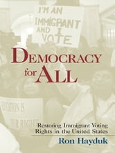 Democracy for All - Restoring Immigrant Voting Rights in the U.S. ebook by Ron Hayduk