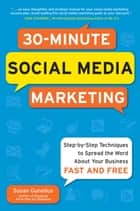 30-Minute Social Media Marketing: Step-by-step Techniques to Spread the Word About Your Business - Social Media Marketing in 30 Minutes a Day ebook by Susan Gunelius