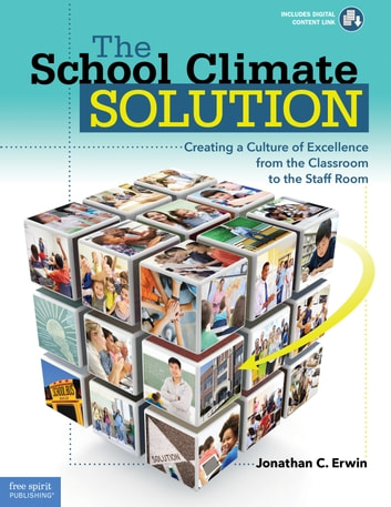 The School Climate Solution - Creating a Culture of Excellence from the Classroom to the Staff Room ebook by Jonathan C. Erwin, M.A.
