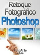 Retoque Fotográfico con Photoshop ebook by Estudio FotoArte