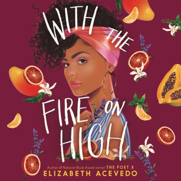 With the Fire on High audiobook by Elizabeth Acevedo